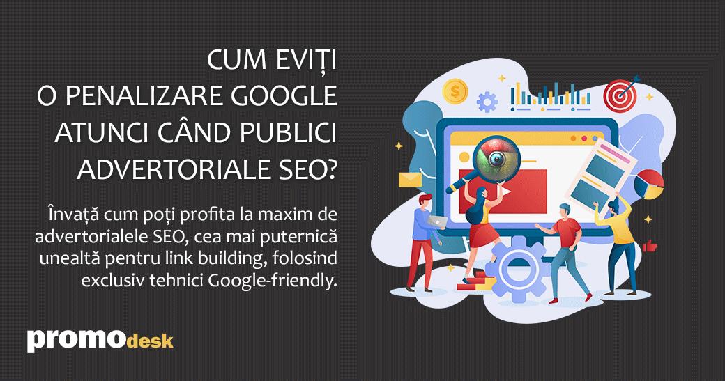 Cum eviți o penalizare Google atunci când publici advertoriale SEO?